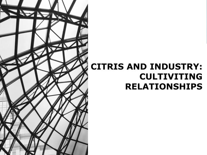CITRIS AND INDUSTRY: