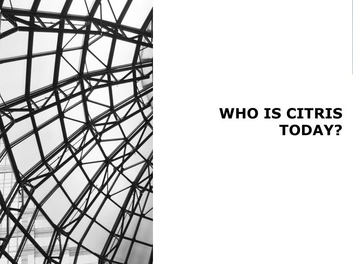WHO IS CITRIS TODAY?