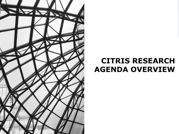 CITRIS RESEARCH AGENDA OVERVIEW