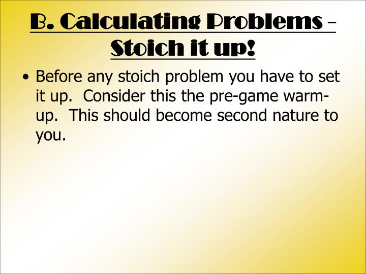 B. Calculating Problems - Stoich it up!