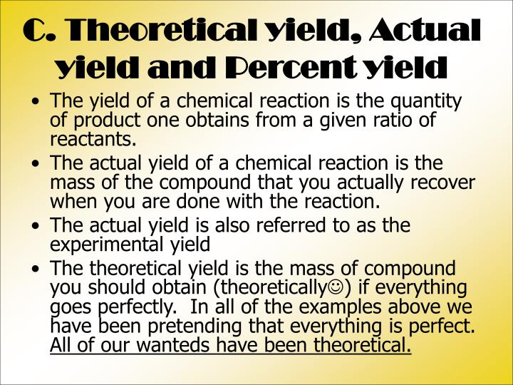 C. Theoretical yield, Actual yield and Percent yield