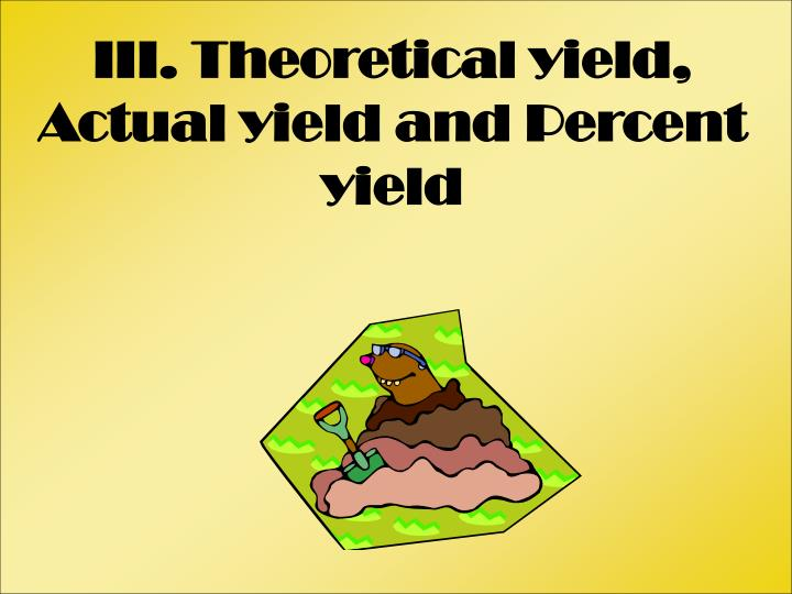 III. Theoretical yield, Actual yield and Percent yield