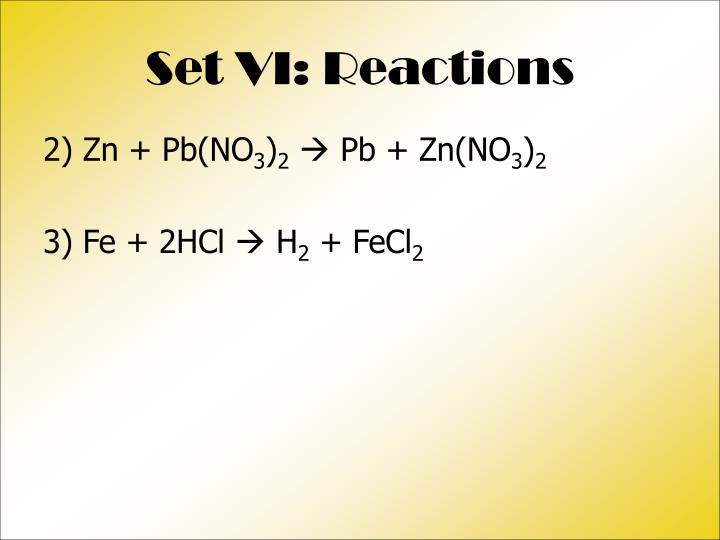 Set VI: Reactions