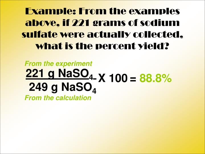 Example: From the examples above, if 221 grams of sodium sulfate were actually collected, what is the percent yield?