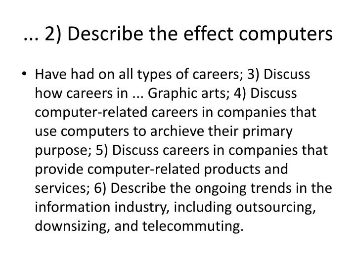 ... 2) Describe the effect computers