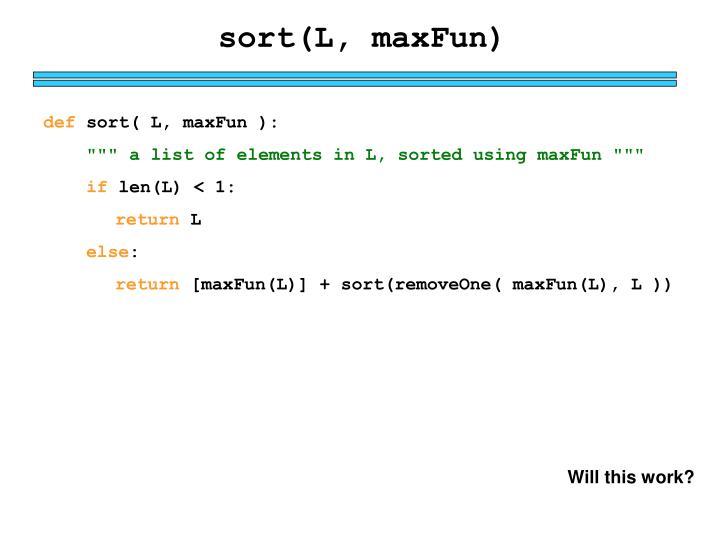 sort(L, maxFun)