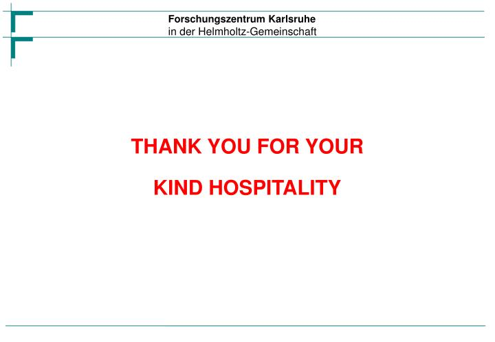 THANK YOU FOR YOUR KIND HOSPITALITY