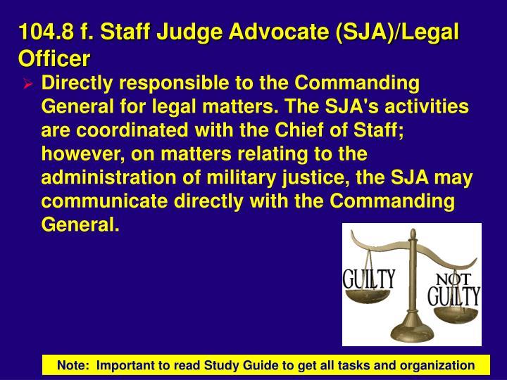 104.8 f. Staff Judge Advocate (SJA)/Legal Officer