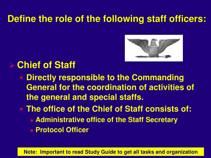 Define the role of the following staff officers: