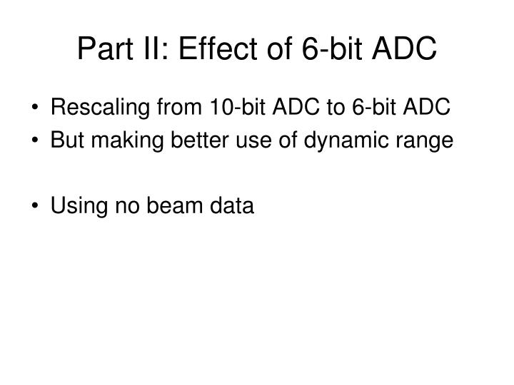 Part II: Effect of 6-bit ADC