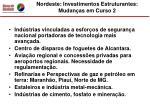 nordeste investimentos estruturantes mudan as em curso 2