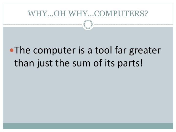Why oh why computers