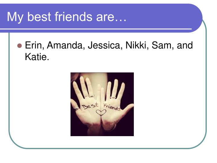 My best friends are…