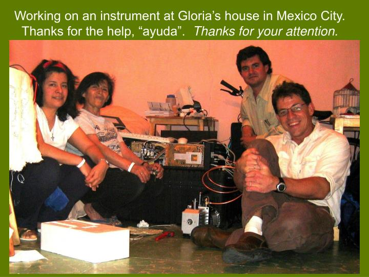 """Working on an instrument at Gloria's house in Mexico City.  Thanks for the help, """"ayuda""""."""