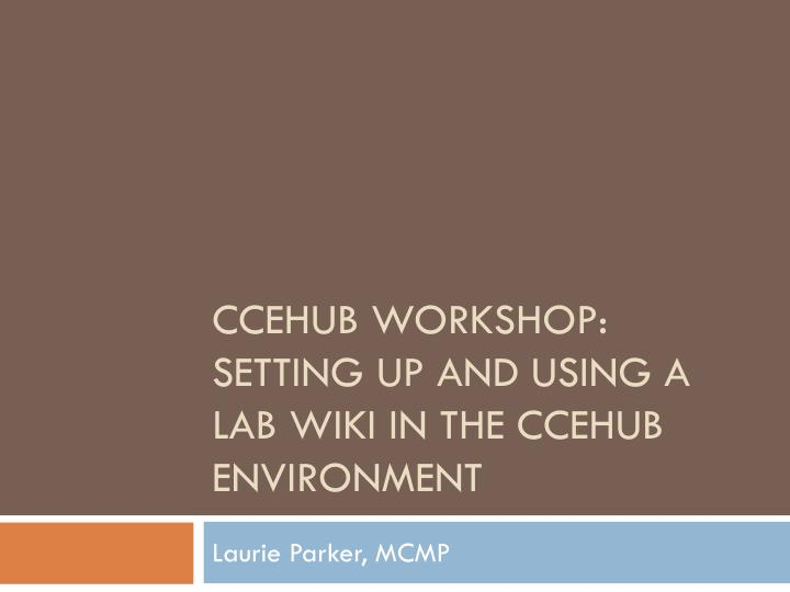 Ccehub workshop setting up and using a lab wiki in the ccehub environment