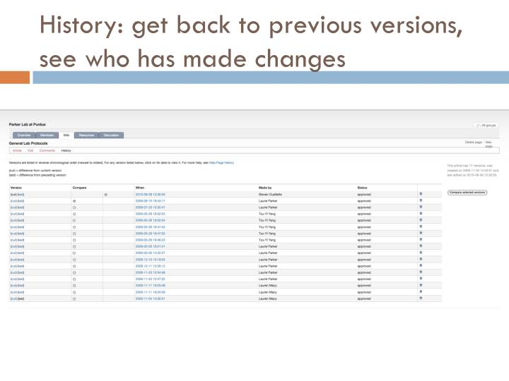 History: get back to previous versions, see who has made changes