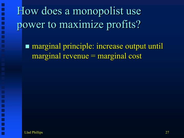How does a monopolist use power to maximize profits?