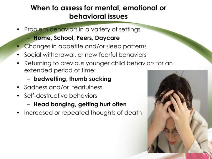 When to assess for mental, emotional or behavioral issues