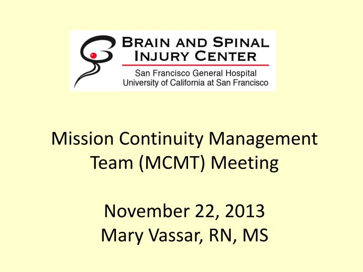 Mission continuity management team mcmt meeting november 22 2013 mary vassar rn ms