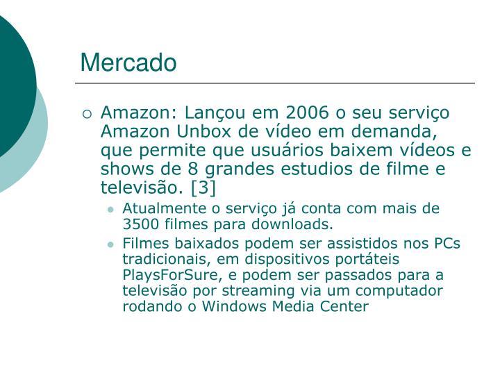 Amazon: Lançou em 2006 o seu serviço Amazon Unbox de vídeo em demanda, que permite que usuários baixem vídeos e shows de 8 grandes estudios de filme e televisão. [3]