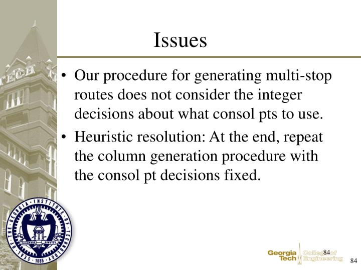 Our procedure for generating multi-stop routes does not consider the integer decisions about what consol pts to use.