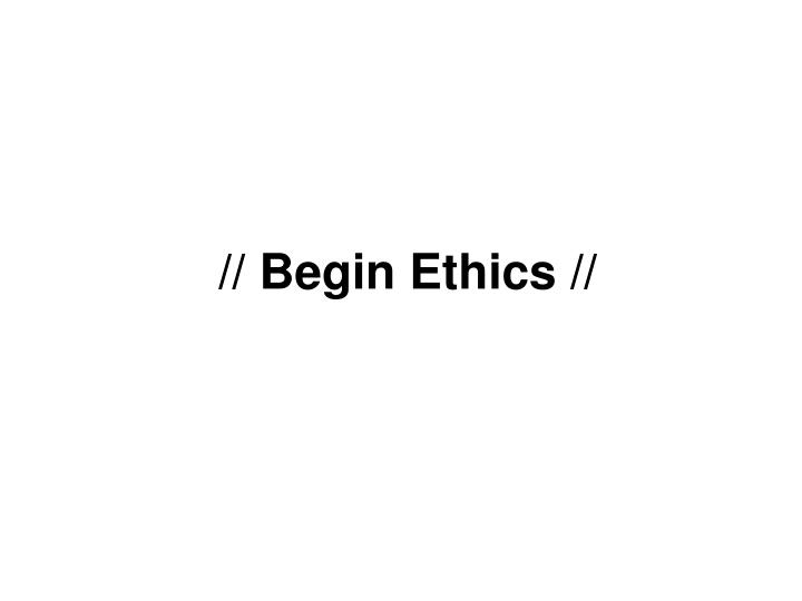 // Begin Ethics //