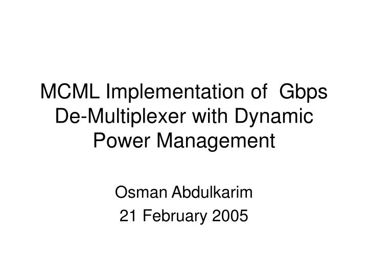 Mcml implementation of gbps de multiplexer with dynamic power management