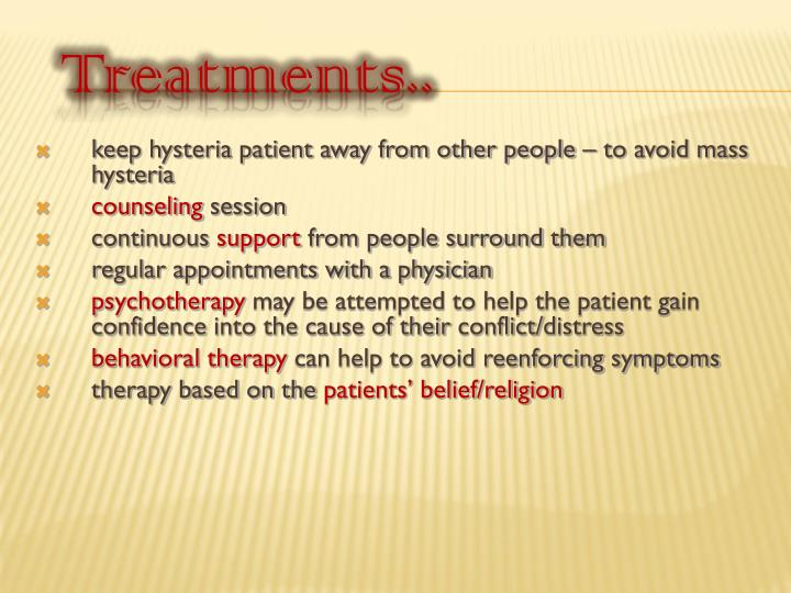 keep hysteria patient away from other people – to avoid mass hysteria