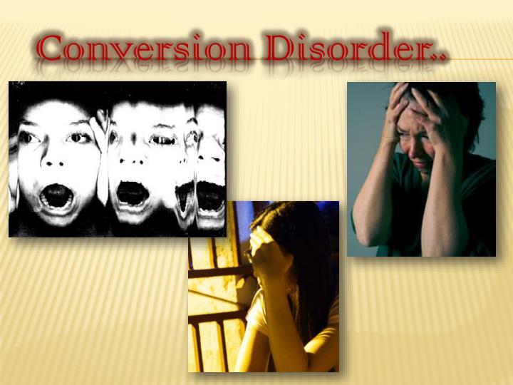 Conversion Disorder..