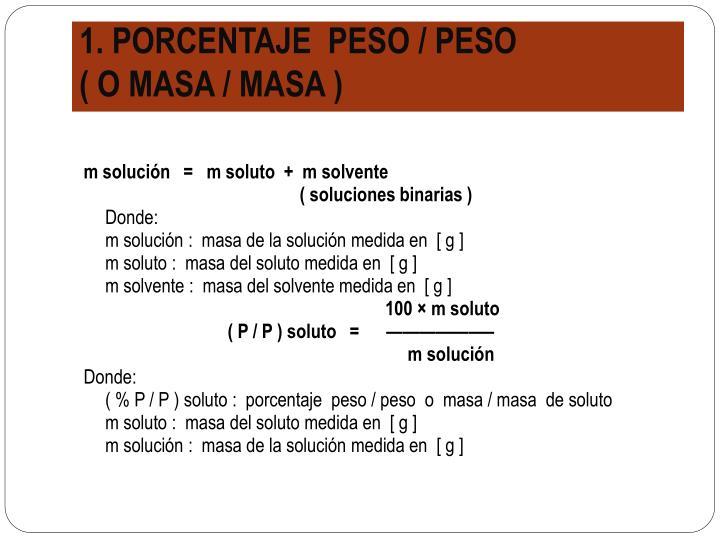 1. PORCENTAJE  PESO / PESO