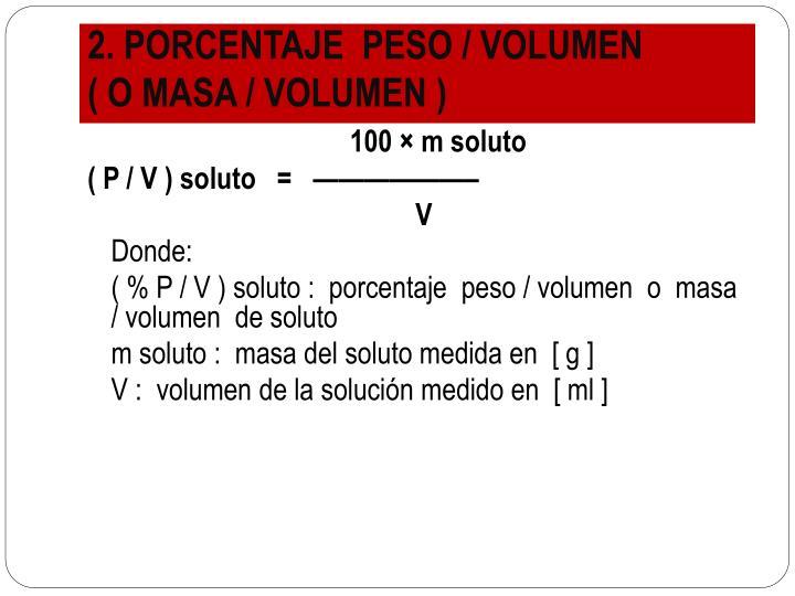 2. PORCENTAJE  PESO / VOLUMEN