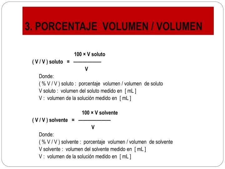 3. PORCENTAJE  VOLUMEN / VOLUMEN