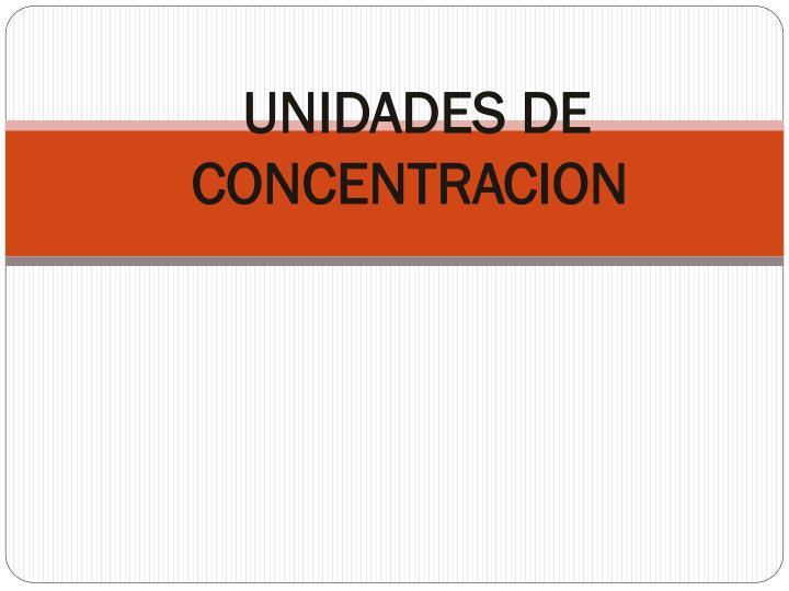 UNIDADES DE CONCENTRACION