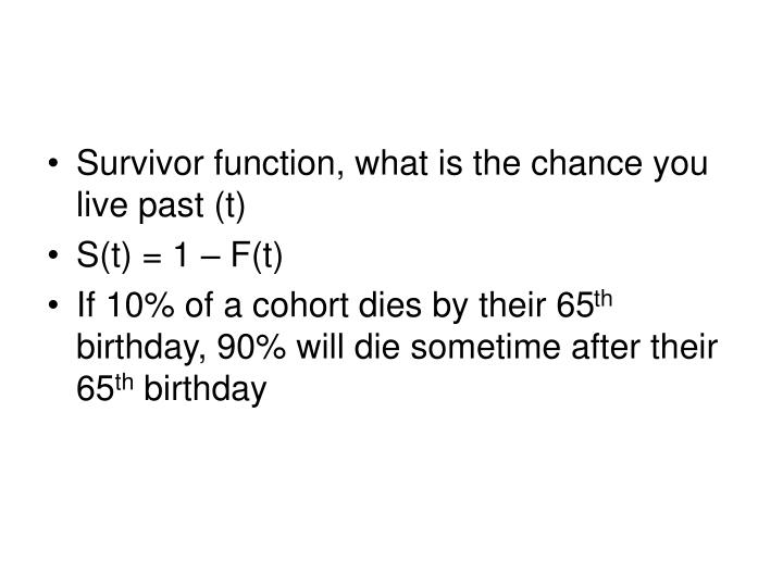 Survivor function, what is the chance you live past (t)