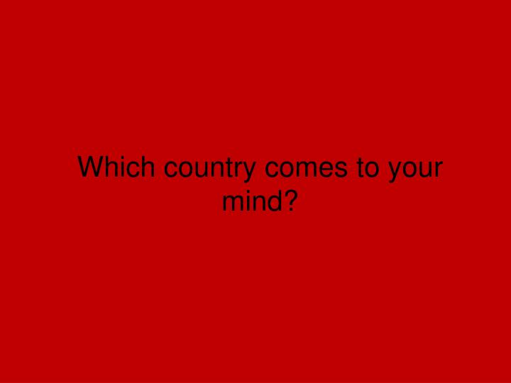 Which country comes to your mind?