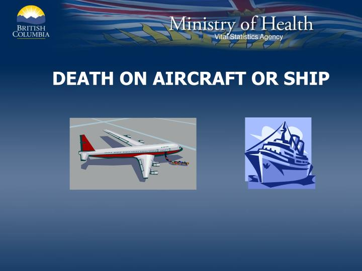 DEATH ON AIRCRAFT OR SHIP