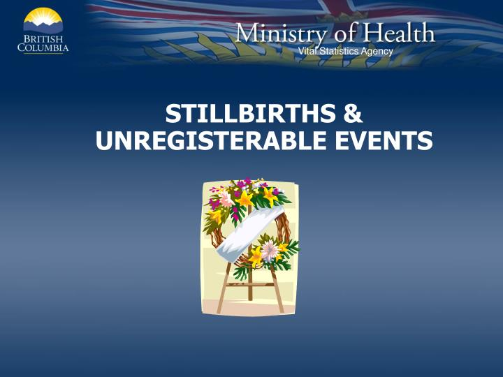 STILLBIRTHS & UNREGISTERABLE EVENTS