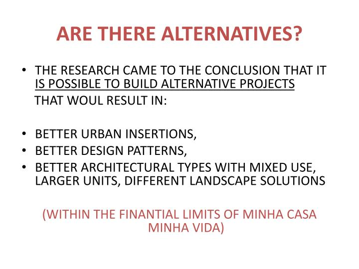ARE THERE ALTERNATIVES?