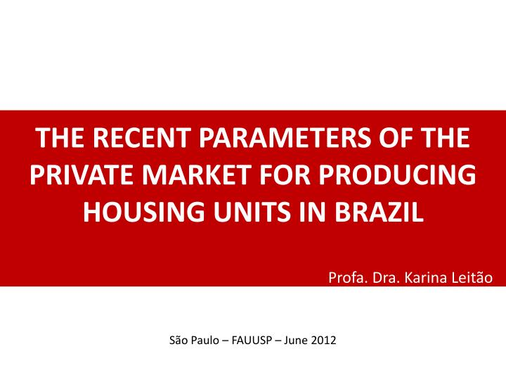 THE RECENT PARAMETERS OF THE PRIVATE MARKET FOR PRODUCING HOUSING UNITS IN BRAZIL