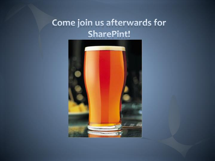Come join us afterwards for SharePint!