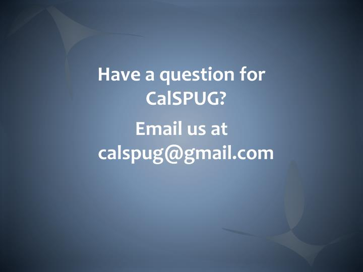 Have a question for CalSPUG?