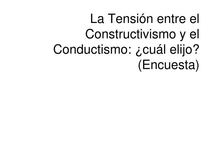 La Tensión entre el Constructivismo y el Conductismo: ¿cuál elijo? (Encuesta)
