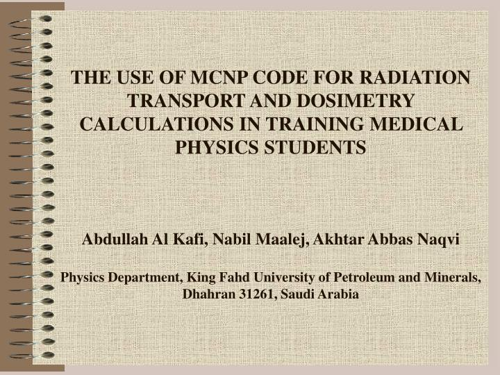 THE USE OF MCNP CODE FOR RADIATION TRANSPORT AND DOSIMETRY CALCULATIONS IN TRAINING MEDICAL PHYSICS STUDENTS