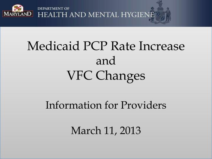 Medicaid pcp rate increase and vfc changes information for providers march 11 2013