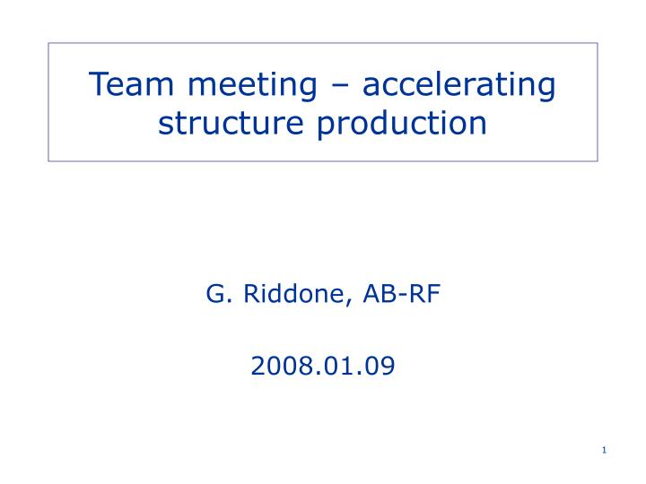 Team meeting accelerating structure production