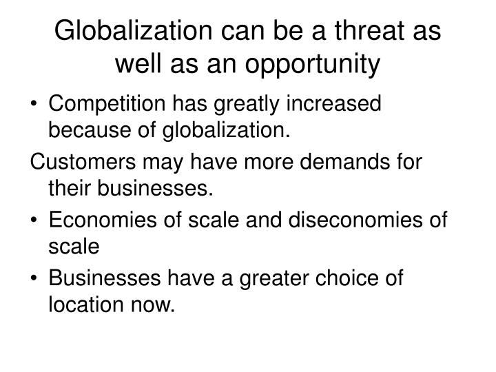Globalization can be a threat as well as an opportunity