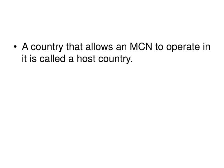 A country that allows an MCN to operate in it is called a host country.