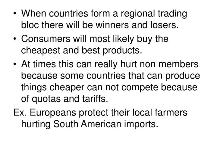 When countries form a regional trading bloc there will be winners and losers.