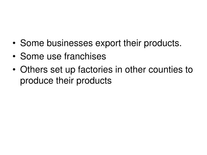 Some businesses export their products.