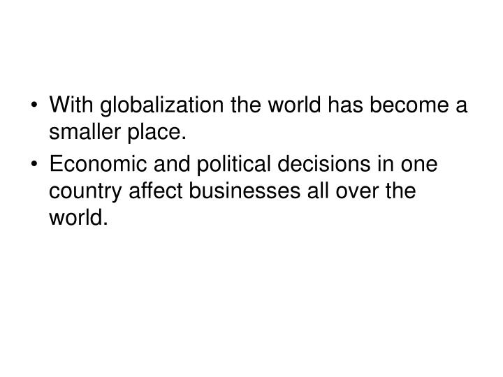 With globalization the world has become a smaller place.